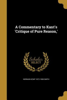 A Commentary to Kant's 'Critique of Pure Reason, '