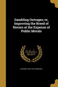 Gambling Outrages; Or, Improving the Breed of Horses at the Expense of Public Morals
