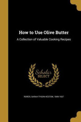 How to Use Olive Butter: A Collection of Valuable Cooking Recipes