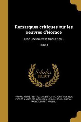 Remarques Critiques Sur Les Oeuvres D'Horace: Avec Une Nouvelle Traduction ..; Tome 4