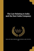 The Law Relating to India and the East-India Company;