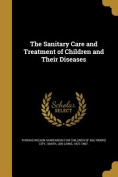 The Sanitary Care and Treatment of Children and Their Diseases