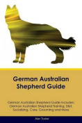 German Australian Shepherd Guide German Australian Shepherd Guide Includes