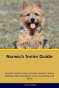 Norwich Terrier Guide Norwich Terrier Guide Includes