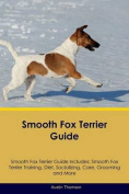 Smooth Fox Terrier Guide Smooth Fox Terrier Guide Includes
