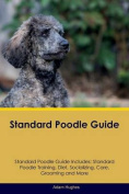 Standard Poodle Guide Standard Poodle Guide Includes