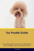 Toy Poodle Guide Toy Poodle Guide Includes