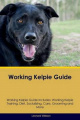 Working Kelpie Guide Working Kelpie Guide Includes