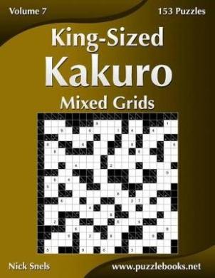 King-Sized Kakuro Mixed Grids - Volume 7 - 153 Logic Puzzles