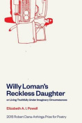 Willy Loman's Reckless Daughter or Living Truthfully Under Imaginary Circumstances