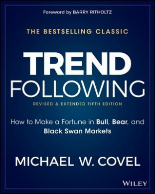 Trend Following: How to Make a Fortune in Bull, Bear and Black Swan Markets (Wiley Trading)