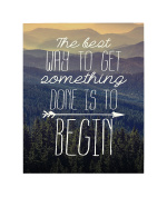 Studio Oh! Words to Live by The Best Way to Get Something Done is to Begin Art Print