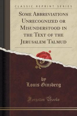 Some Abbreviations Unrecognized or Misunderstood in the Text of the Jerusalem Talmud (Classic Reprint)