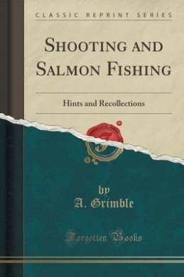 Shooting and Salmon Fishing: Hints and Recollections (Classic Reprint)