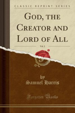 God, the Creator and Lord of All, Vol. 2 (Classic Reprint)