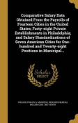 Comparative Salary Data Obtained from the Payrolls of Fourteen Cities in the United States; Forty-Eight Private Establishments in Philadelphia; And Salary Standardizations of Seven American Cities for One-Hundred and Twenty-Eight Positions in Municipal...