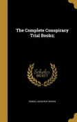The Complete Conspiracy Trial Books;