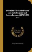 Deutsche Geschichte Unter Den Habsburgern Und Luxemburgern (1273-1437); Band 2 [GER]