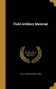 Field Artillery Material;