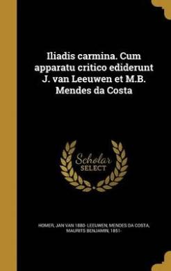 Iliadis Carmina. Cum Apparatu Critico Ediderunt J. Van Leeuwen Et M.B. Mendes Da Costa