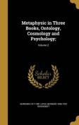 Metaphysic in Three Books, Ontology, Cosmology and Psychology;; Volume 2