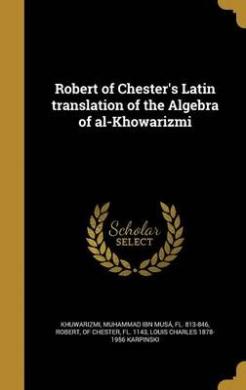Robert of Chester's Latin Translation of the Algebra of Al-Khowarizmi