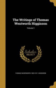 The Writings of Thomas Wentworth Higginson; Volume 1
