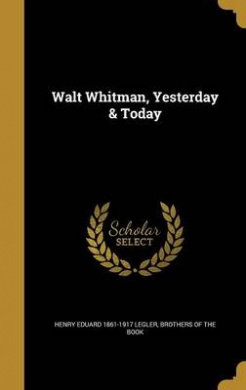 Walt Whitman, Yesterday & Today
