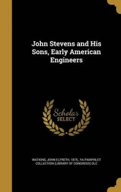John Stevens and His Sons, Early American Engineers