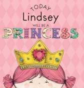 Today Lindsey Will Be a Princess