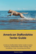 American Staffordshire Terrier Guide American Staffordshire Terrier Guide Includes
