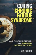 Curing Chronic Fatigue Syndrome and Fibromyalgia with the Paleo Diet (Recipes Included)