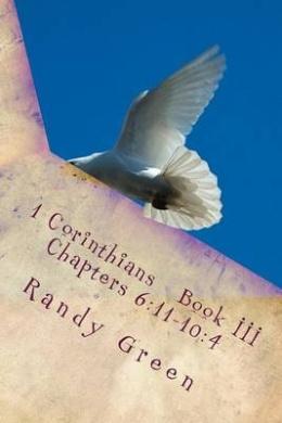 1 Corinthians Book III: Chapters 6:11-10:4