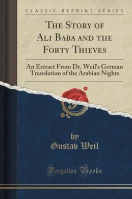 The Story of Ali Baba and the Forty Thieves: An Extract from Dr. Weil's German Translation of the Arabian Nights (Classic Reprint)