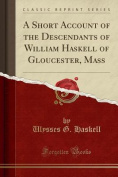 A Short Account of the Descendants of William Haskell of Gloucester, Mass