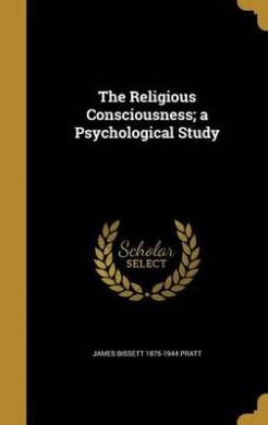The Religious Consciousness; A Psychological Study