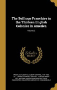 The Suffrage Franchise in the Thirteen English Colonies in America; Volume 2