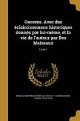 Oeuvres. Avec Des Eclaircissemens Historiques Donnes Par Lui-Meme, Et La Vie de L'Auteur Par Des Maizeaux; Tome 1 [FRE]