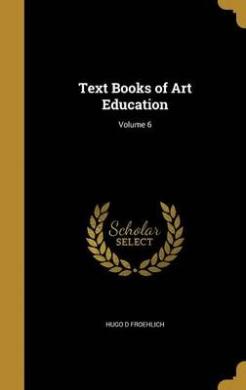 Text Books of Art Education; Volume 6