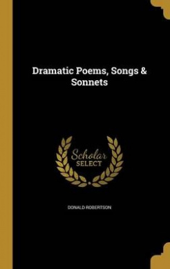 Dramatic Poems, Songs & Sonnets