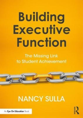 Building Executive Function: The Missing Link to Student Achievement