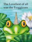 The Loveliest of All Was the Froggicorn