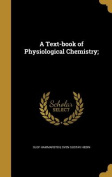 A Text-Book of Physiological Chemistry;