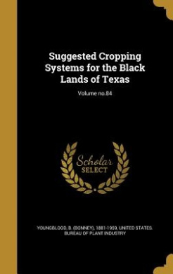 Suggested Cropping Systems for the Black Lands of Texas; Volume No.84
