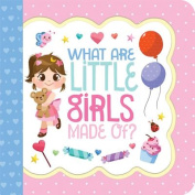 What Little Girls Are Made of (Little Bird Greetings) [Board book]