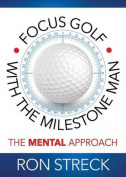 Focus Golf with the Milestone Man