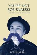 You're Not Rob Snarski