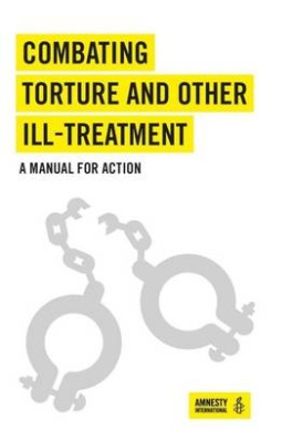 Combating Torture and Other Ill-Treatment: A Manual for Action