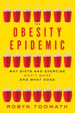 The Obesity Epidemic: Why Diets and Exercise Don't Work--And What Does