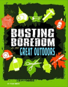 Busting Boredom in the Great Outdoors (Edge Books